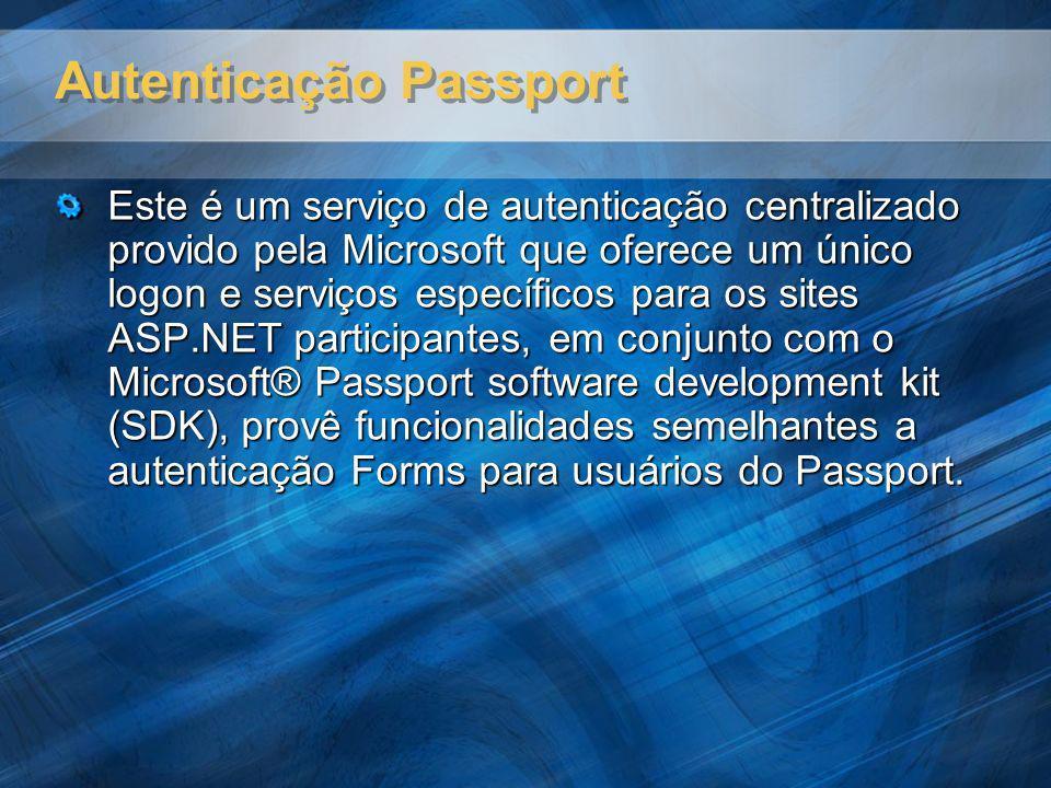 Autenticação Passport Este é um serviço de autenticação centralizado provido pela Microsoft que oferece um único logon e serviços específicos para os