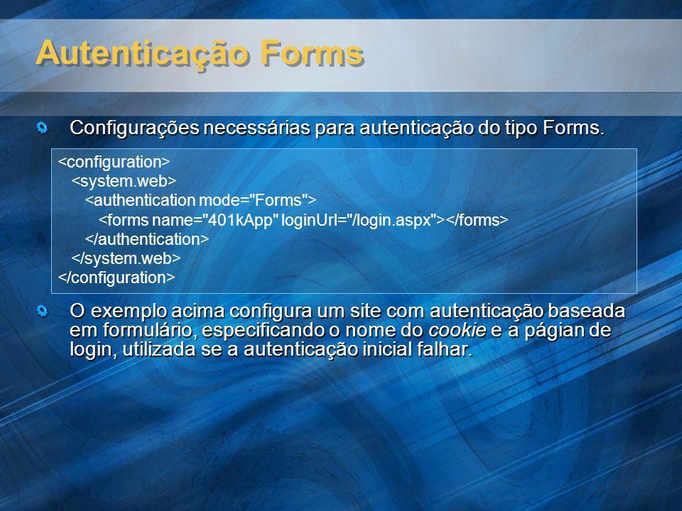 Autenticação Forms Configurações necessárias para autenticação do tipo Forms. O exemplo acima configura um site com autenticação baseada em formulário