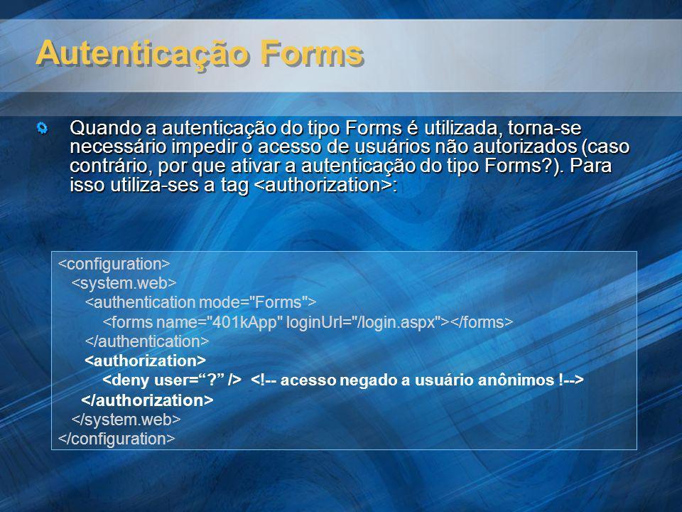 Autenticação Forms Quando a autenticação do tipo Forms é utilizada, torna-se necessário impedir o acesso de usuários não autorizados (caso contrário,