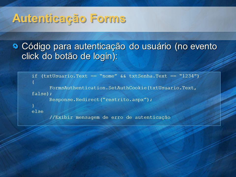 Autenticação Forms Código para autenticação do usuário (no evento click do botão de login): if (txtUsuario.Text == nome && txtSenha.Text == 1234) { Fo