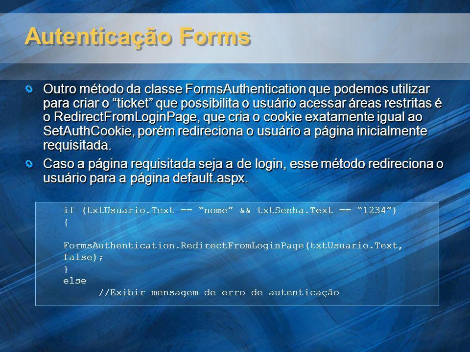 Autenticação Forms Outro método da classe FormsAuthentication que podemos utilizar para criar o ticket que possibilita o usuário acessar áreas restrit