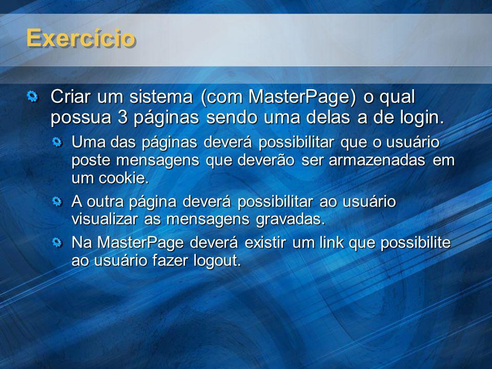 Exercício Criar um sistema (com MasterPage) o qual possua 3 páginas sendo uma delas a de login. Uma das páginas deverá possibilitar que o usuário post