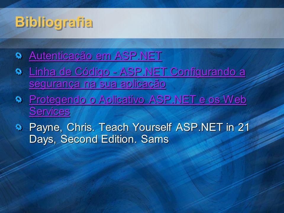 Bibliografia Autenticação em ASP.NET Autenticação em ASP.NET Linha de Código - ASP.NET Configurando a segurança na sua aplicação Linha de Código - ASP