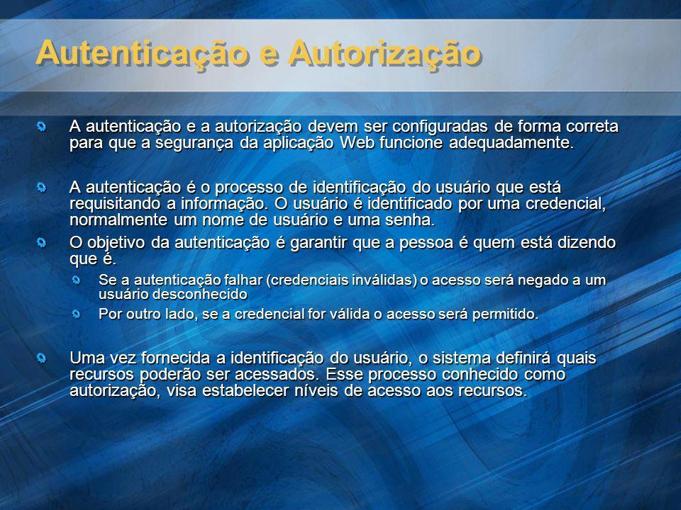 Autenticação e Autorização A autenticação e a autorização devem ser configuradas de forma correta para que a segurança da aplicação Web funcione adequ