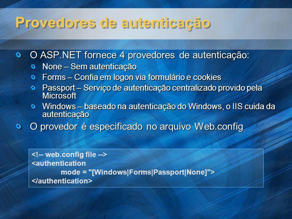 Provedores de autenticação O ASP.NET fornece 4 provedores de autenticação: None – Sem autenticação Forms – Confia em logon via formulário e cookies Pa