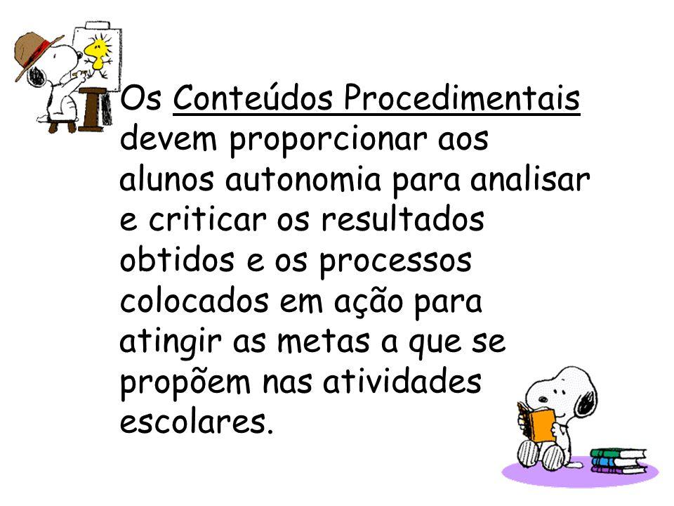 Os Conteúdos Procedimentais devem proporcionar aos alunos autonomia para analisar e criticar os resultados obtidos e os processos colocados em ação pa