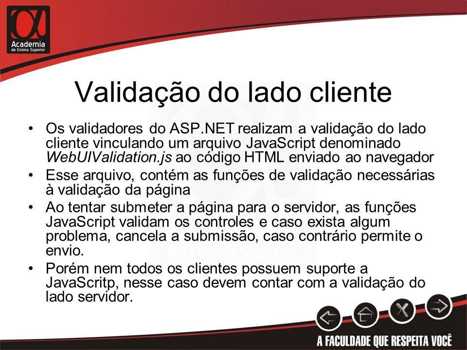 Validação do lado cliente Os validadores do ASP.NET realizam a validação do lado cliente vinculando um arquivo JavaScript denominado WebUIValidation.j