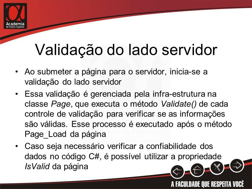 Validação do lado servidor Ao submeter a página para o servidor, inicia-se a validação do lado servidor Essa validação é gerenciada pela infra-estrutu