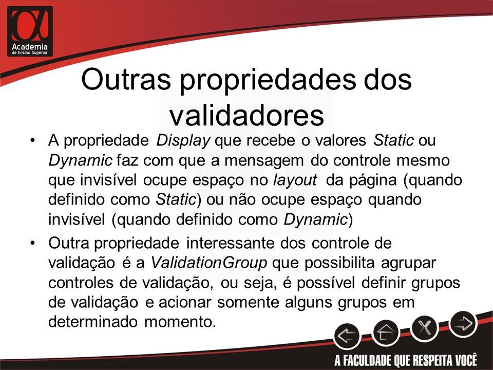 Outras propriedades dos validadores A propriedade Display que recebe o valores Static ou Dynamic faz com que a mensagem do controle mesmo que invisíve