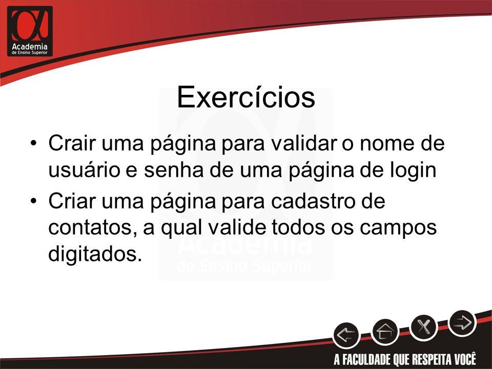 Exercícios Crair uma página para validar o nome de usuário e senha de uma página de login Criar uma página para cadastro de contatos, a qual valide to