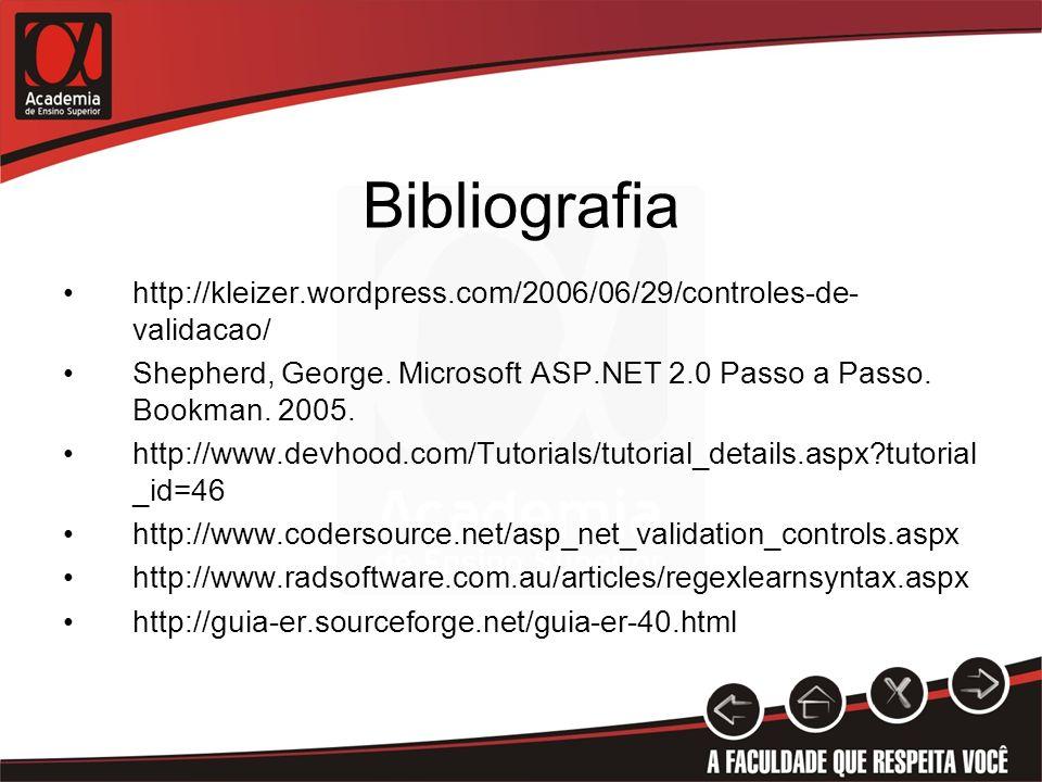 Bibliografia http://kleizer.wordpress.com/2006/06/29/controles-de- validacao/ Shepherd, George. Microsoft ASP.NET 2.0 Passo a Passo. Bookman. 2005. ht