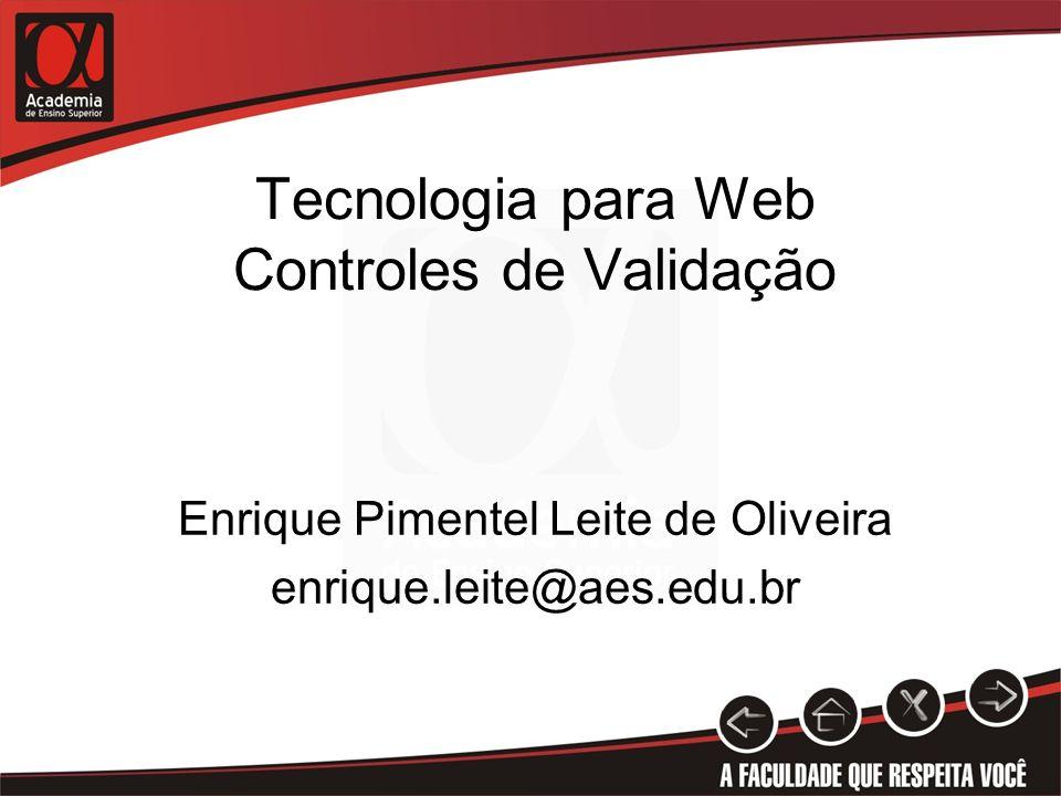 Tecnologia para Web Controles de Validação Enrique Pimentel Leite de Oliveira enrique.leite@aes.edu.br