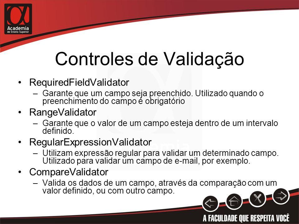 Controles de Validação RequiredFieldValidator –Garante que um campo seja preenchido. Utilizado quando o preenchimento do campo é obrigatório RangeVali