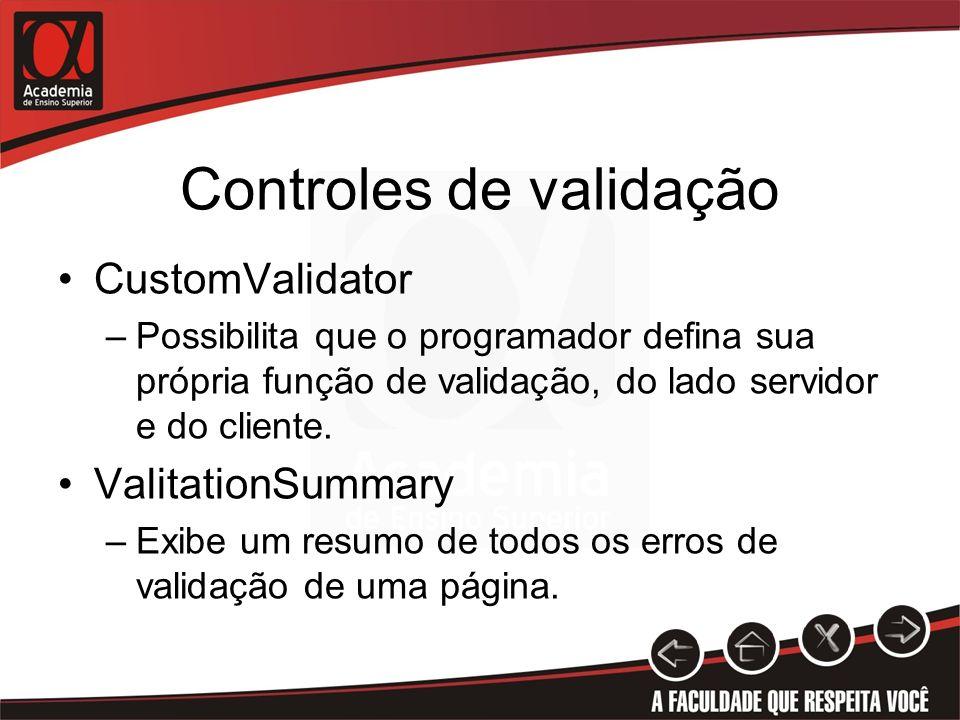 Controles de Validação Funcionam basicamente da mesma forma: 1.Definir o controle que será validado 2.Colocar o(s) validador(es) na posição da página onde deseja 3.Alterar a propriedade ControlToValidade a qual identifica o controle que será validado 4.Alterar a propriedade ErrorMessage, que deverá conter a mensagem que deseja exibir