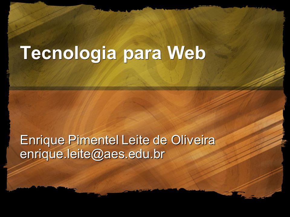 Tecnologia para Web Enrique Pimentel Leite de Oliveira enrique.leite@aes.edu.br
