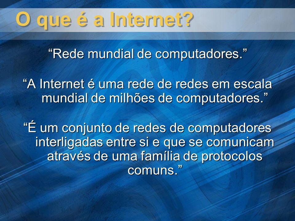 O que é a Internet? Rede mundial de computadores. A Internet é uma rede de redes em escala mundial de milhões de computadores. É um conjunto de redes