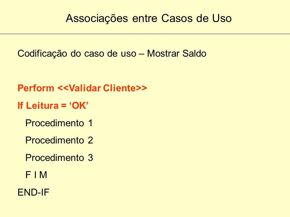 Associações entre Casos de Uso Codificação do caso de uso – Emitir Extrato Perform > If Leitura = Não OK F I M END-IF