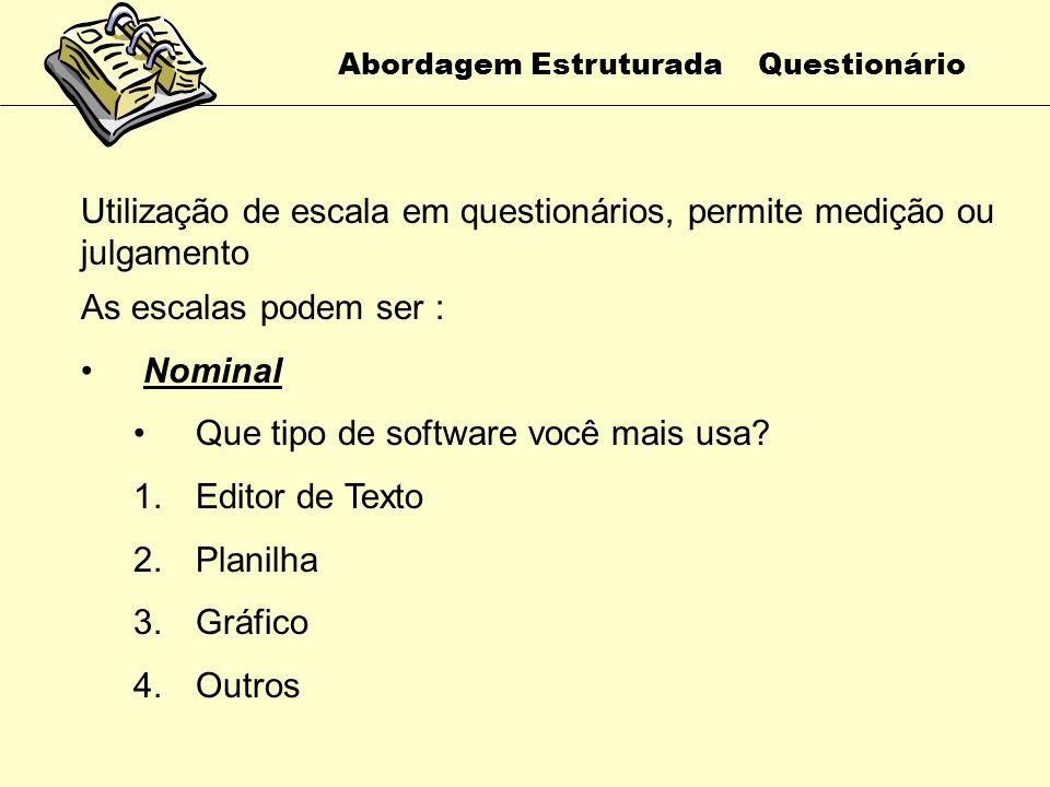 Abordagem Estruturada Questionário Use vocabulário das pessoas que irão responder Perguntas simples e curtas Evitar redação tendenciosa LINGUAGEM UTIL