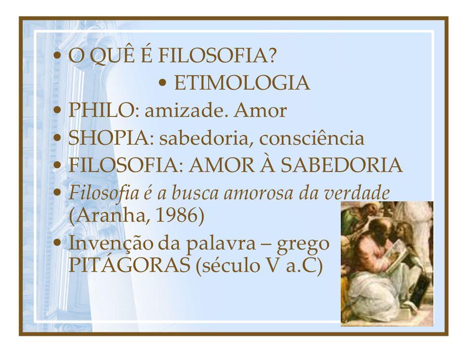 O QUÊ É FILOSOFIA? ETIMOLOGIA PHILO: amizade. Amor SHOPIA: sabedoria, consciência FILOSOFIA: AMOR À SABEDORIA Filosofia é a busca amorosa da verdade (