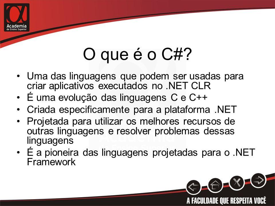 O que é o C#? Uma das linguagens que podem ser usadas para criar aplicativos executados no.NET CLR É uma evolução das linguagens C e C++ Criada especi