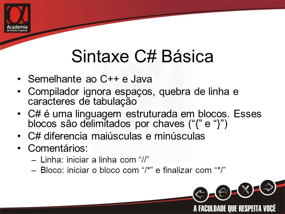 Sintaxe C# Básica Semelhante ao C++ e Java Compilador ignora espaços, quebra de linha e caracteres de tabulação C# é uma linguagem estruturada em bloc