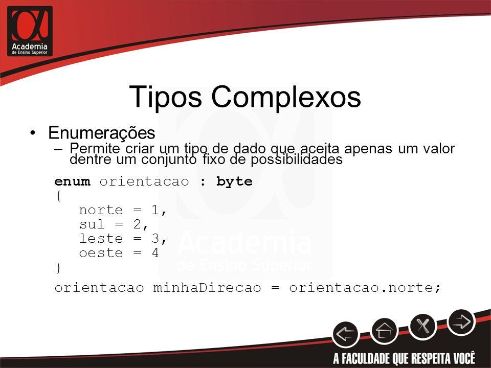 Tipos Complexos Enumerações –Permite criar um tipo de dado que aceita apenas um valor dentre um conjunto fixo de possibilidades enum orientacao : byte