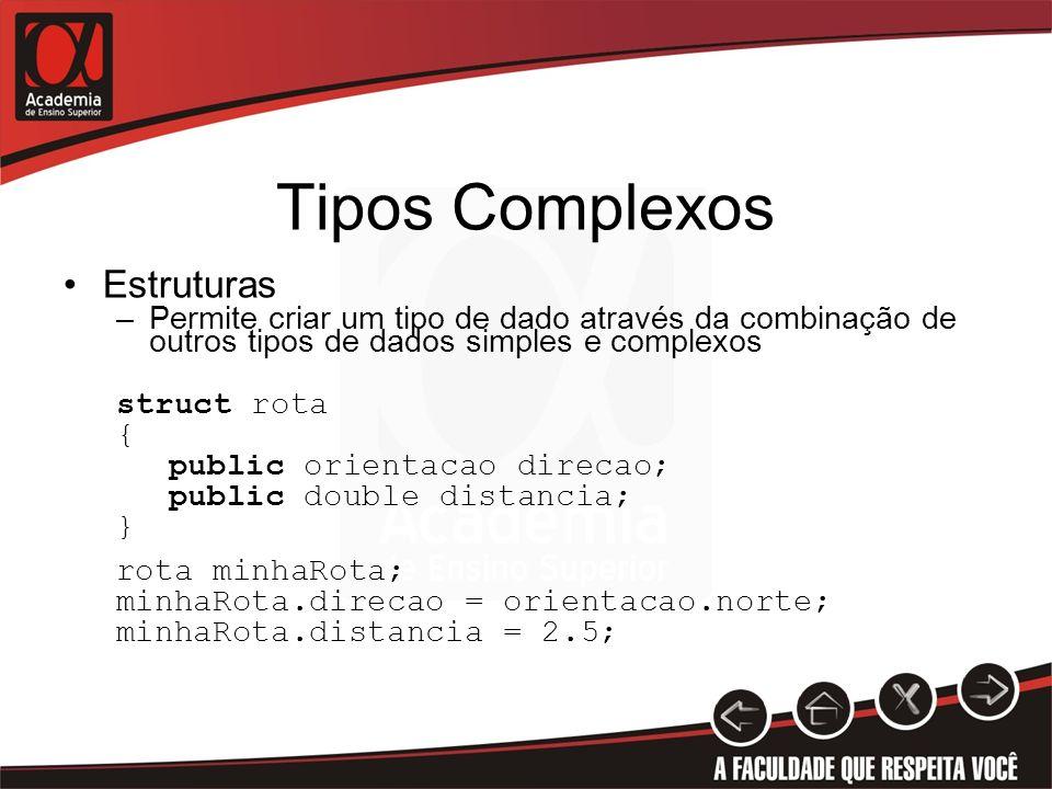 Tipos Complexos Estruturas –Permite criar um tipo de dado através da combinação de outros tipos de dados simples e complexos struct rota { public orie