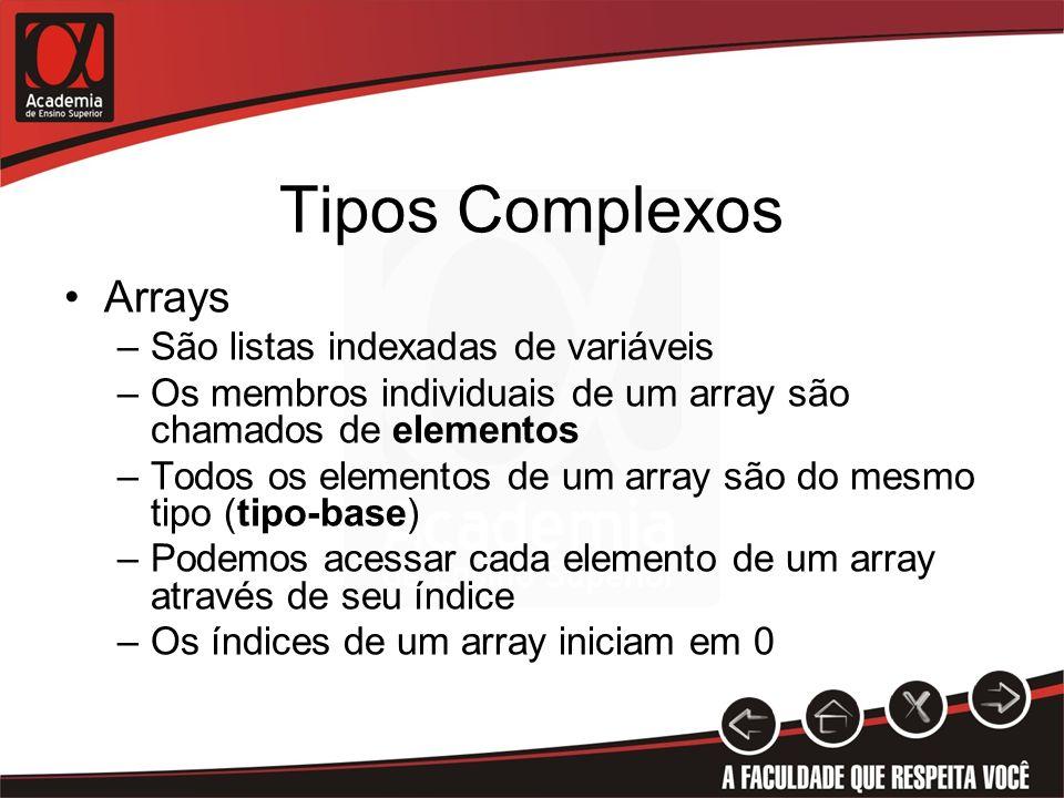 Tipos Complexos Arrays –São listas indexadas de variáveis –Os membros individuais de um array são chamados de elementos –Todos os elementos de um arra