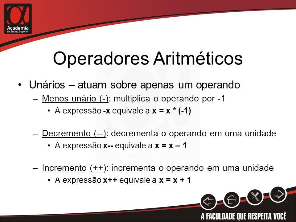 Operadores Aritméticos Unários – atuam sobre apenas um operando –Menos unário (-): multiplica o operando por -1 A expressão -x equivale a x = x * (-1)