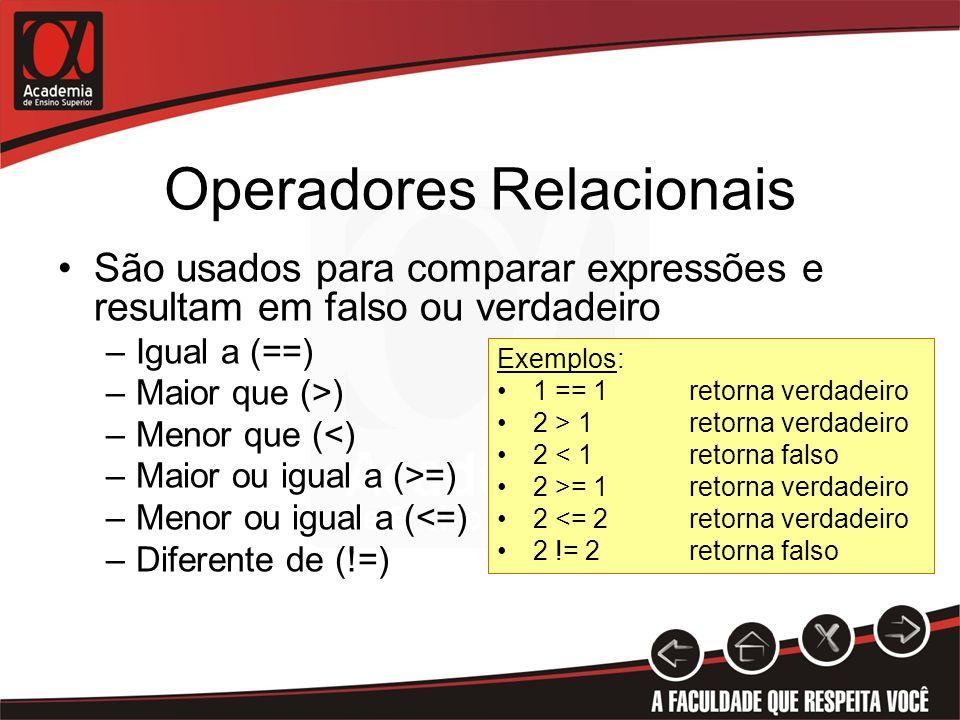 Operadores Relacionais São usados para comparar expressões e resultam em falso ou verdadeiro –Igual a (==) –Maior que (>) –Menor que (<) –Maior ou igu