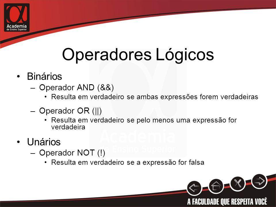 Operadores Lógicos Binários –Operador AND (&&) Resulta em verdadeiro se ambas expressões forem verdadeiras –Operador OR (  ) Resulta em verdadeiro se