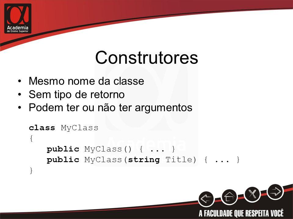 Construtores Mesmo nome da classe Sem tipo de retorno Podem ter ou não ter argumentos class MyClass { public MyClass() {... } public MyClass(string Ti