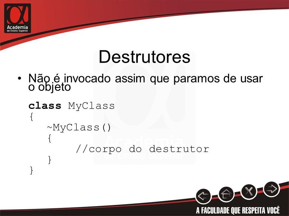 Destrutores Não é invocado assim que paramos de usar o objeto class MyClass { ~MyClass() { //corpo do destrutor }
