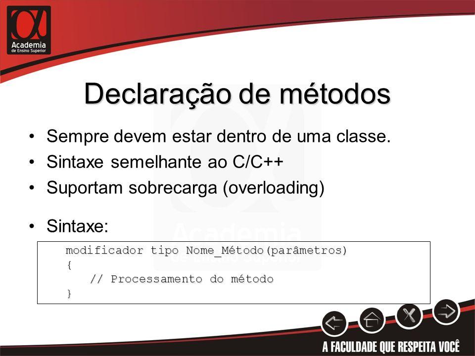 Declaração de métodos Sempre devem estar dentro de uma classe. Sintaxe semelhante ao C/C++ Suportam sobrecarga (overloading) Sintaxe: modificador tipo