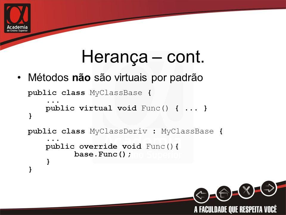 Herança – cont. Métodos não são virtuais por padrão public class MyClassBase {... public virtual void Func() {... } } public class MyClassDeriv : MyCl