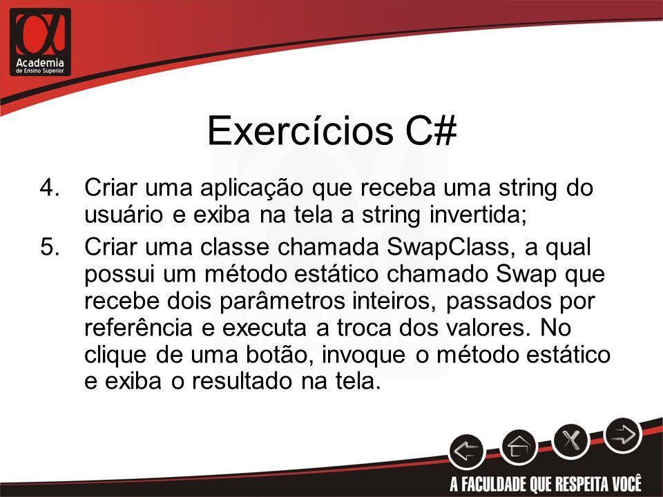 Exercícios C# 4.Criar uma aplicação que receba uma string do usuário e exiba na tela a string invertida; 5.Criar uma classe chamada SwapClass, a qual