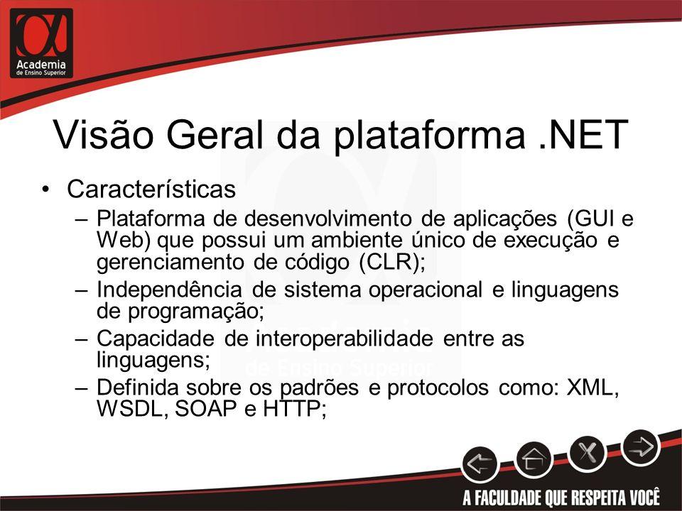 Visão Geral da plataforma.NET Características –Plataforma de desenvolvimento de aplicações (GUI e Web) que possui um ambiente único de execução e gere