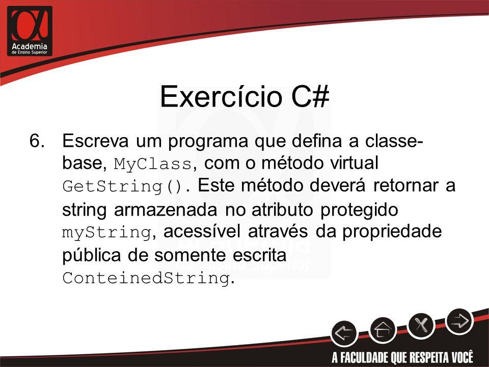 Exercício C# 6.Escreva um programa que defina a classe- base, MyClass, com o método virtual GetString(). Este método deverá retornar a string armazena
