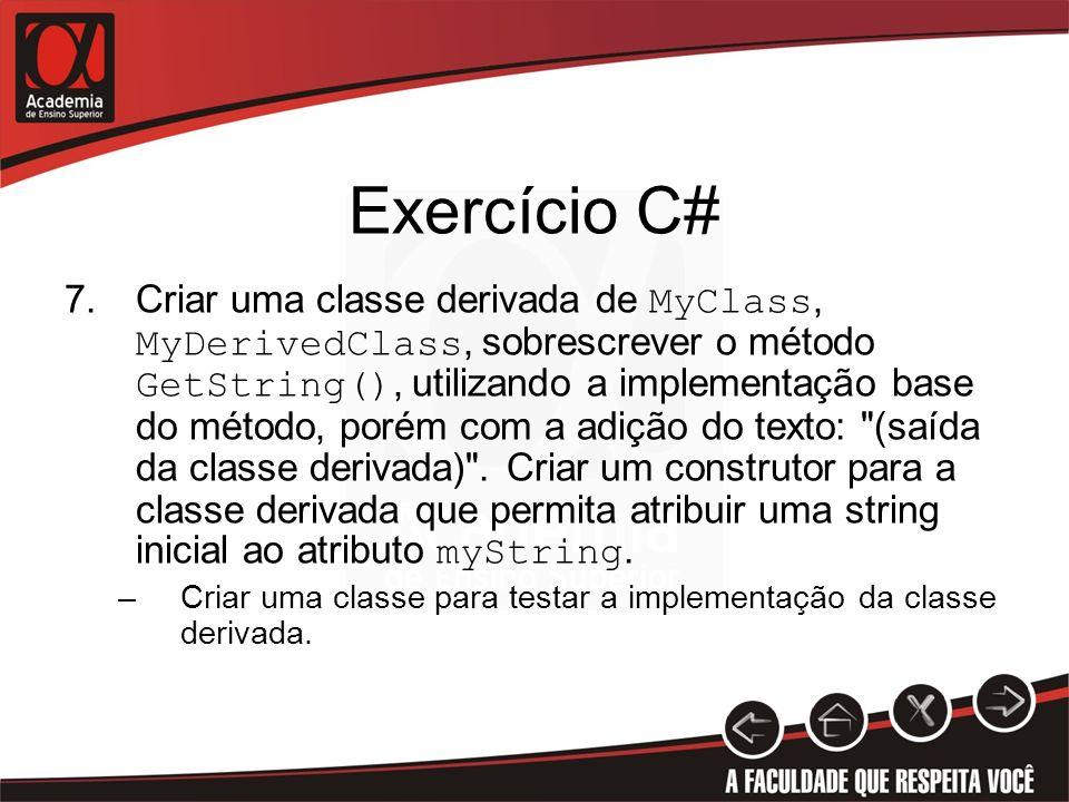 Exercício C# 7.Criar uma classe derivada de MyClass, MyDerivedClass, sobrescrever o método GetString(), utilizando a implementação base do método, por