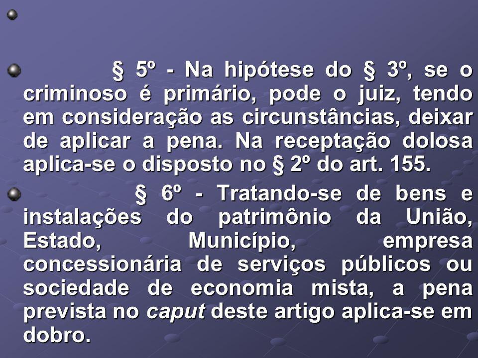 § 5º - Na hipótese do § 3º, se o criminoso é primário, pode o juiz, tendo em consideração as circunstâncias, deixar de aplicar a pena.