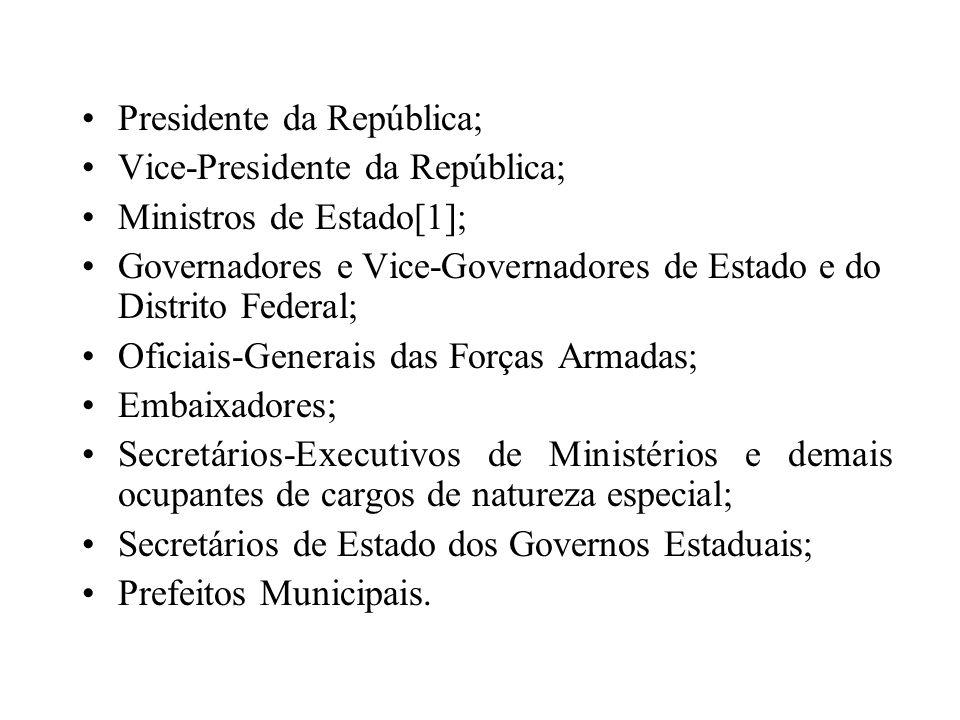 Presidente da República; Vice-Presidente da República; Ministros de Estado[1]; Governadores e Vice-Governadores de Estado e do Distrito Federal; Ofici