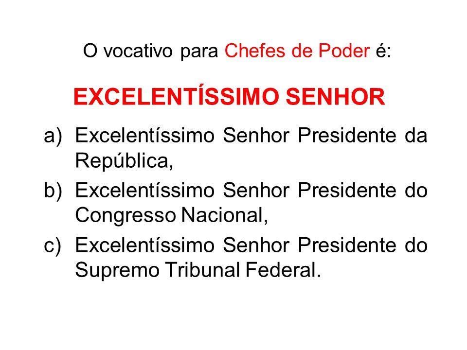 O vocativo para Chefes de Poder é: a)Excelentíssimo Senhor Presidente da República, b)Excelentíssimo Senhor Presidente do Congresso Nacional, c)Excele