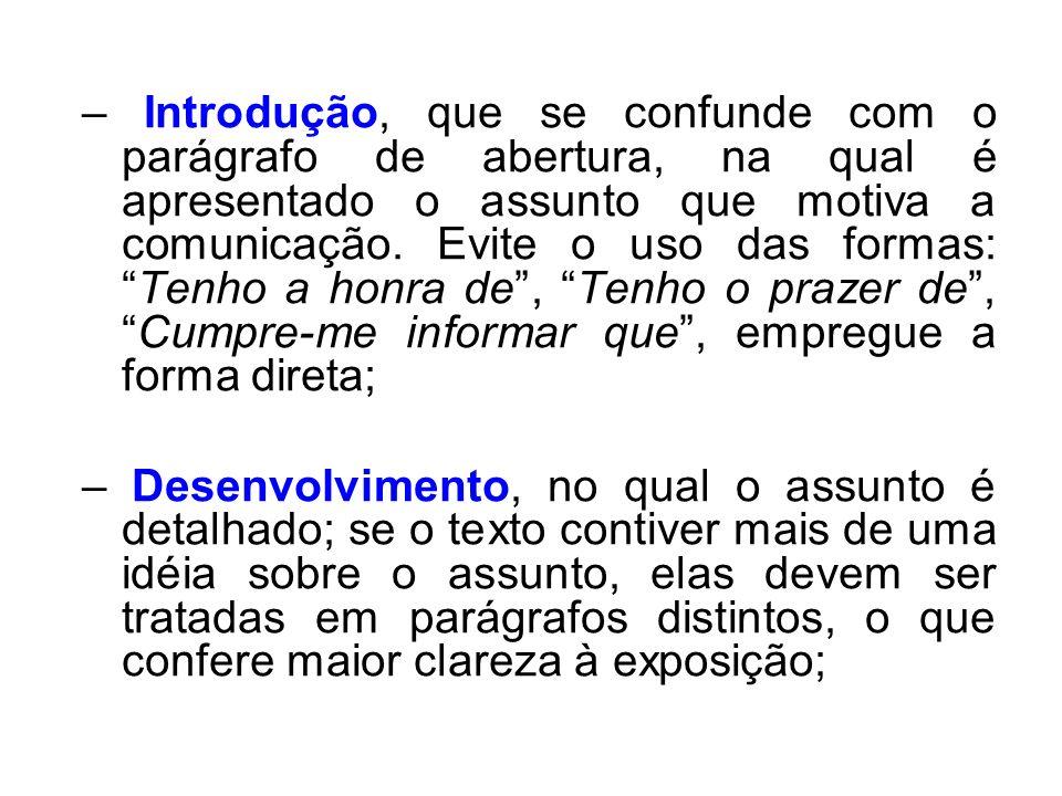 – Introdução, que se confunde com o parágrafo de abertura, na qual é apresentado o assunto que motiva a comunicação. Evite o uso das formas:Tenho a ho