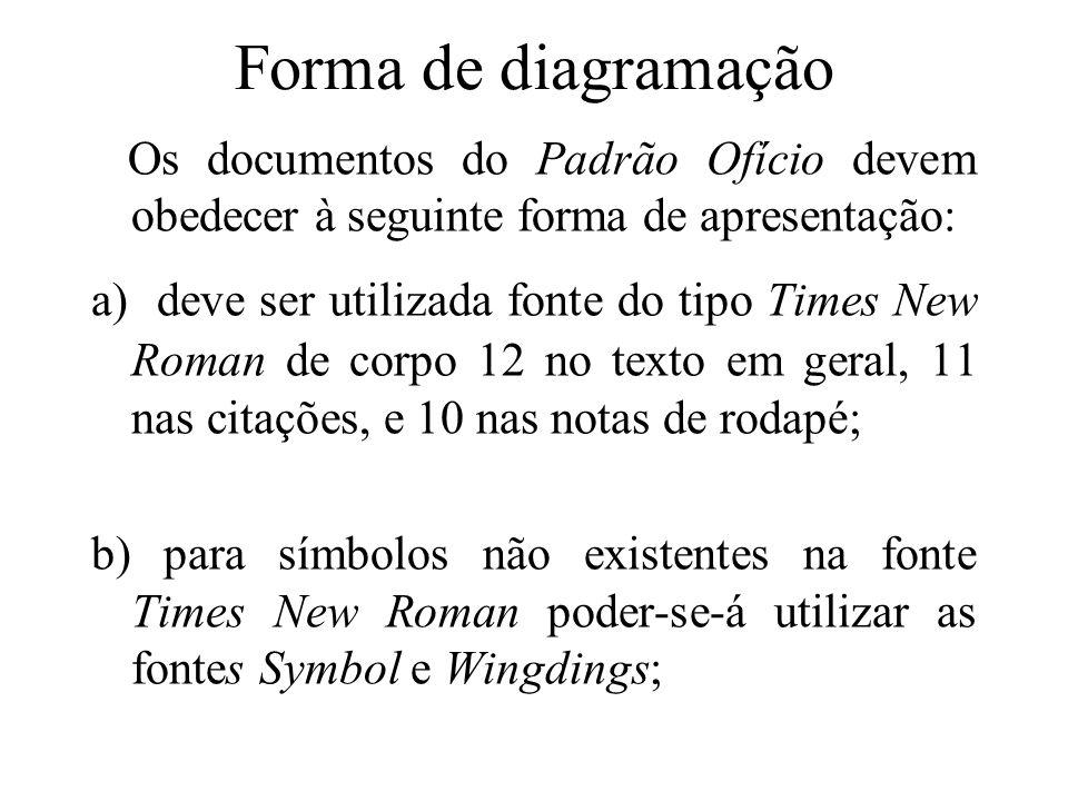 Forma de diagramação Os documentos do Padrão Ofício devem obedecer à seguinte forma de apresentação: a) deve ser utilizada fonte do tipo Times New Rom