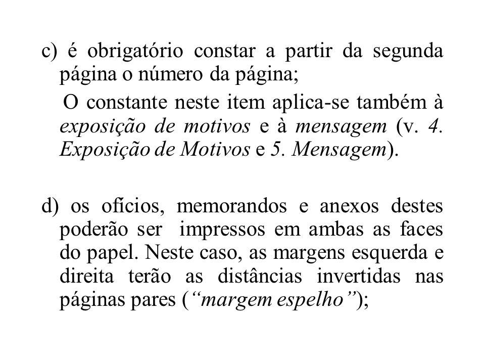 c) é obrigatório constar a partir da segunda página o número da página; O constante neste item aplica-se também à exposição de motivos e à mensagem (v