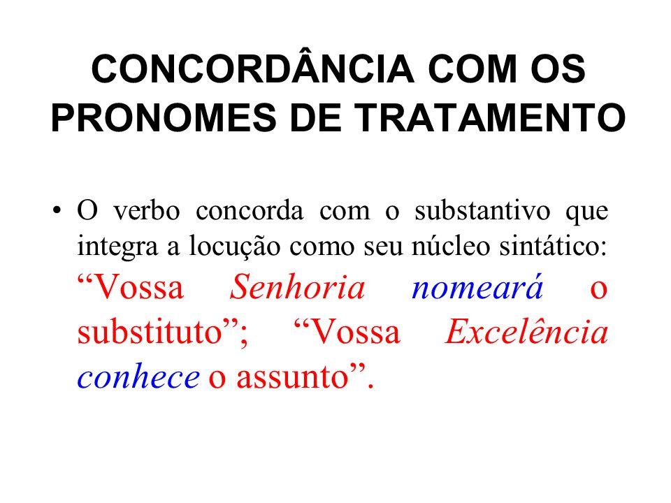 CONCORDÂNCIA COM OS PRONOMES DE TRATAMENTO O verbo concorda com o substantivo que integra a locução como seu núcleo sintático: Vossa Senhoria nomeará