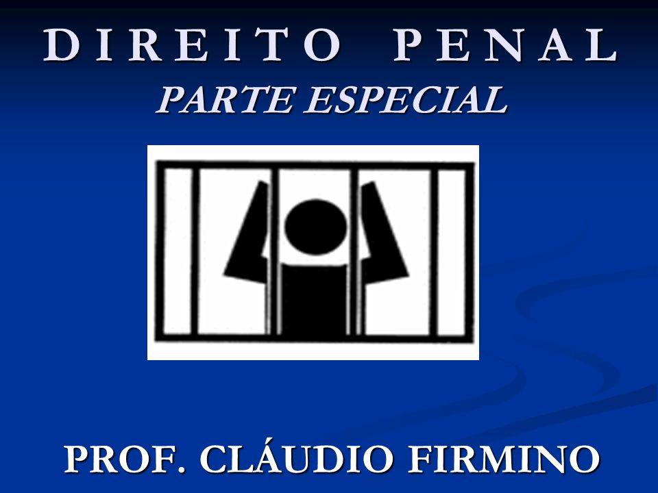 D I R E I T O P E N A L PARTE ESPECIAL PROF. CLÁUDIO FIRMINO PROF. CLÁUDIO FIRMINO