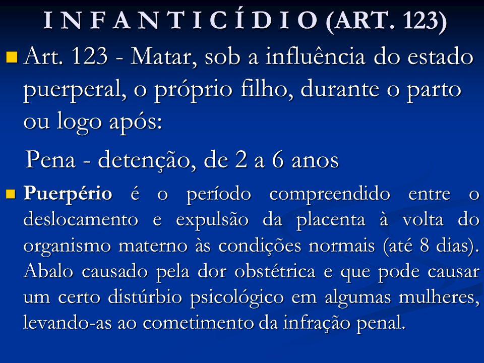 I N F A N T I C Í D I O (ART. 123) I N F A N T I C Í D I O (ART. 123) Art. 123 - Matar, sob a influência do estado puerperal, o próprio filho, durante