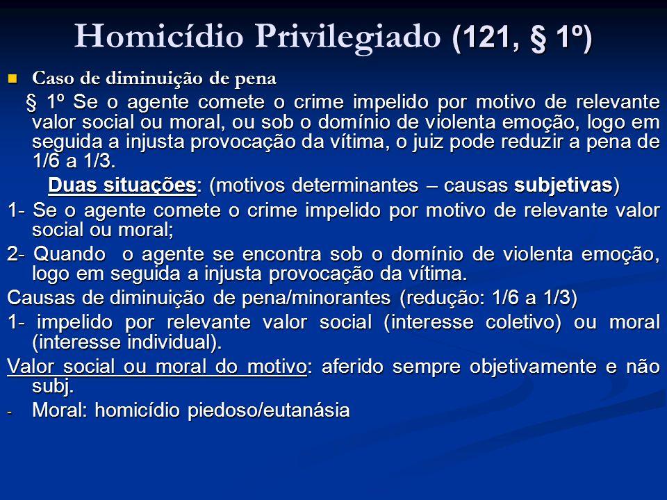 (121, § 1º) Homicídio Privilegiado (121, § 1º) Caso de diminuição de pena Caso de diminuição de pena § 1º Se o agente comete o crime impelido por moti