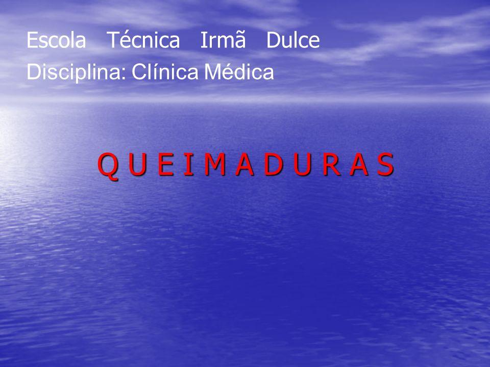 Q U E I M A D U R A S Escola Técnica Irmã Dulce Disciplina: Clínica Médica